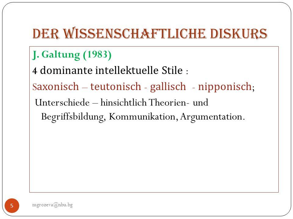 Der wissenschaftliche Diskurs mgrozeva@nbu.bg 5 J. Galtung (1983) 4 dominante intellektuelle Stile : Saxonisch – teutonisch - gallisch - nipponisch; U
