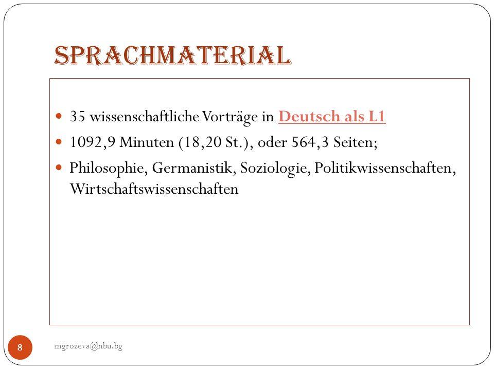 Sprachmaterial mgrozeva@nbu.bg 8 35 wissenschaftliche Vorträge in Deutsch als L1 1092,9 Minuten (18,20 St.), oder 564,3 Seiten; Philosophie, Germanist