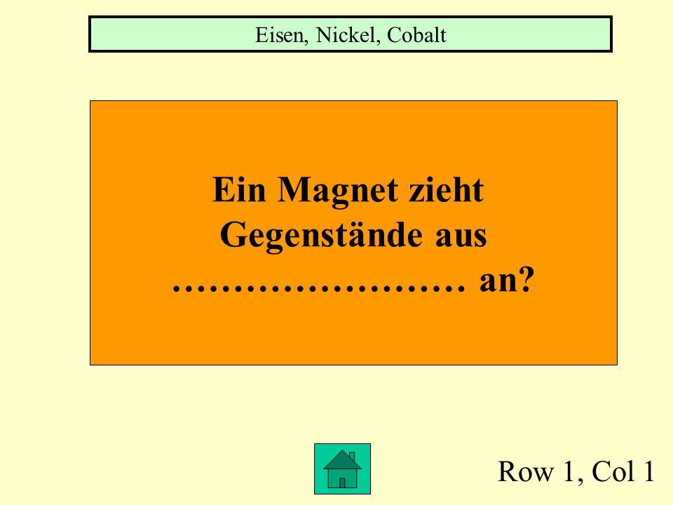 Row 1, Col 1 Ein Magnet zieht Gegenstände aus …………………… an? Eisen, Nickel, Cobalt