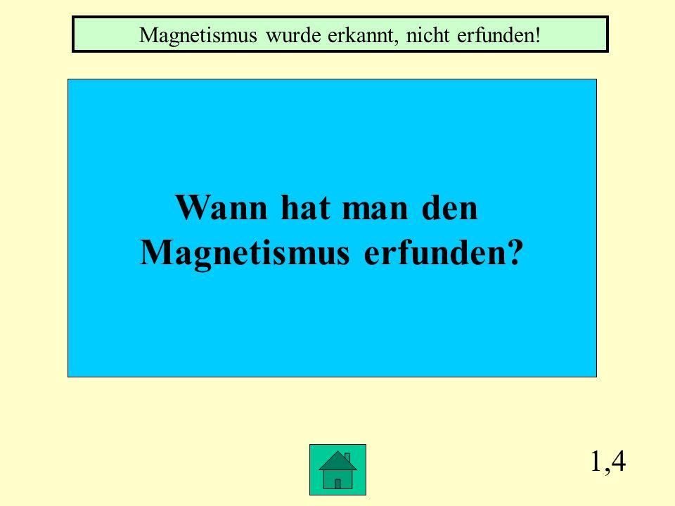1,3 Welche Form hat das Magnetfeld der Erde? Es ist der Form eines Stabmagneten ähnlich.