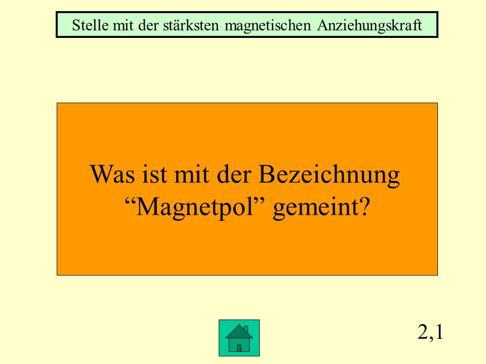 2,1 Was ist mit der Bezeichnung Magnetpol gemeint.