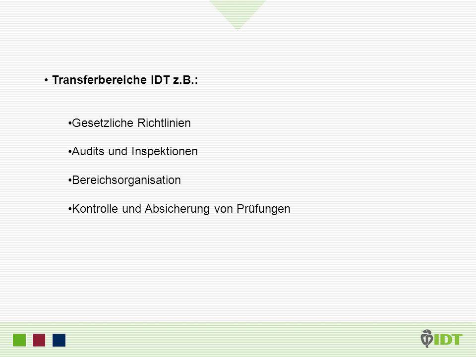 Transferbereiche IDT z.B.: Gesetzliche Richtlinien Audits und Inspektionen Bereichsorganisation Kontrolle und Absicherung von Prüfungen