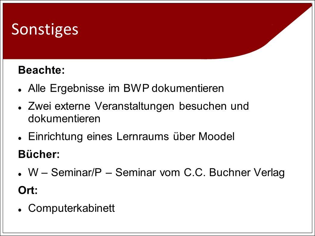 Sonstiges Beachte: Alle Ergebnisse im BWP dokumentieren Zwei externe Veranstaltungen besuchen und dokumentieren Einrichtung eines Lernraums über Moodel Bücher: W – Seminar/P – Seminar vom C.C.