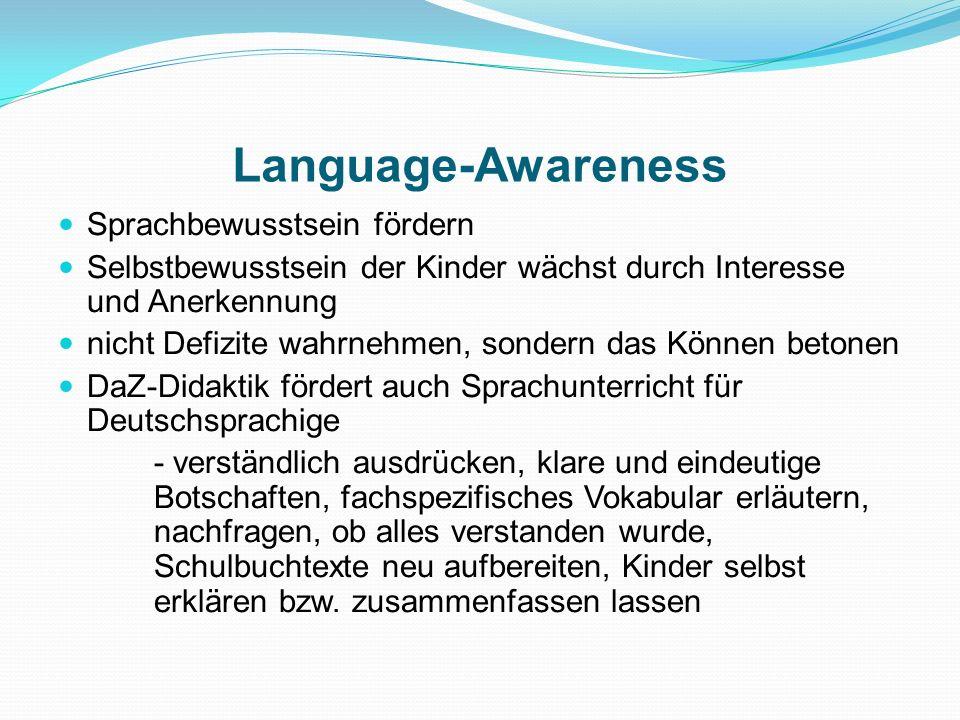 Language-Awareness Sprachbewusstsein fördern Selbstbewusstsein der Kinder wächst durch Interesse und Anerkennung nicht Defizite wahrnehmen, sondern da
