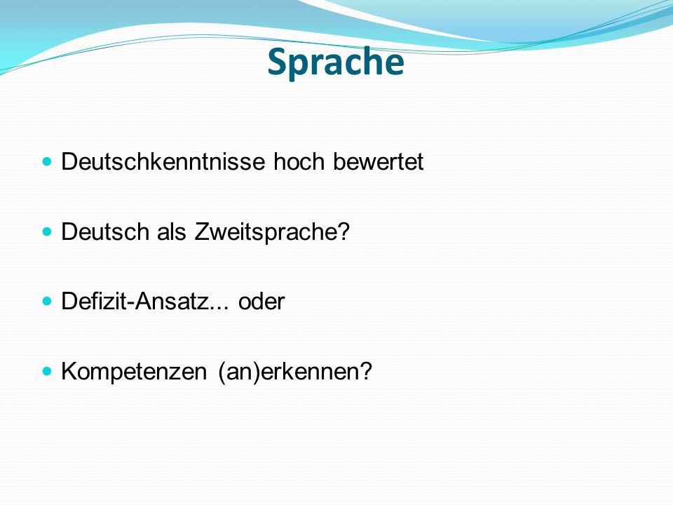 Sprache Deutschkenntnisse hoch bewertet Deutsch als Zweitsprache? Defizit-Ansatz... oder Kompetenzen (an)erkennen?