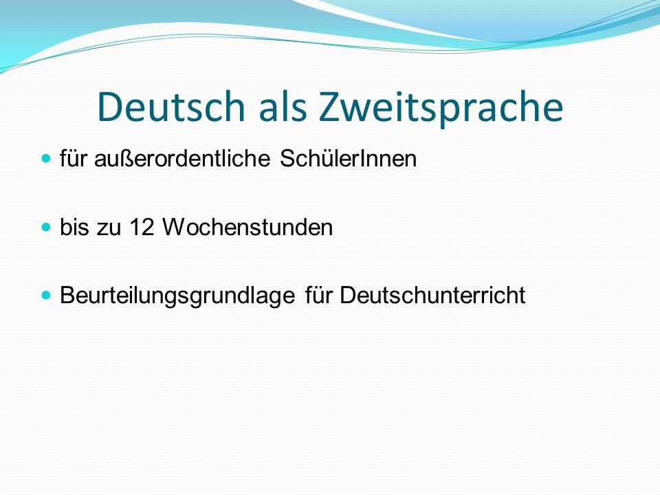 Deutsch als Zweitsprache für außerordentliche SchülerInnen bis zu 12 Wochenstunden Beurteilungsgrundlage für Deutschunterricht