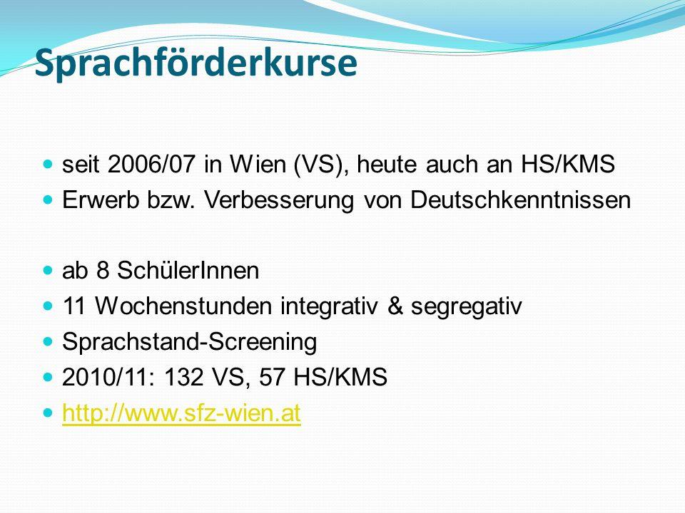 Sprachförderkurse seit 2006/07 in Wien (VS), heute auch an HS/KMS Erwerb bzw. Verbesserung von Deutschkenntnissen ab 8 SchülerInnen 11 Wochenstunden i
