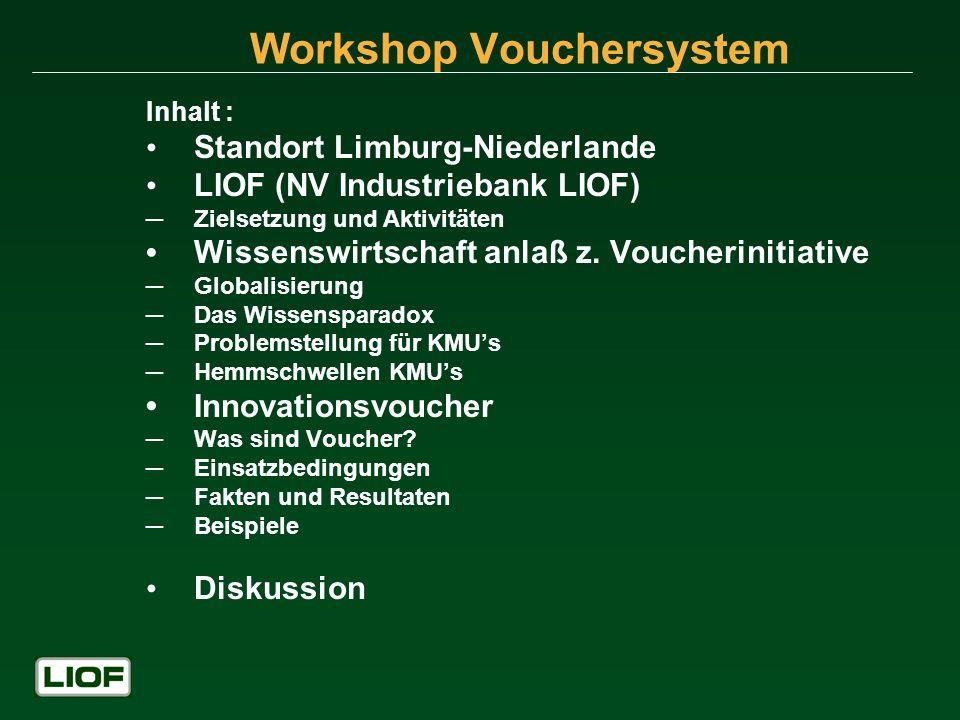Workshop Vouchersystem Inhalt : Standort Limburg-Niederlande LIOF (NV Industriebank LIOF) Zielsetzung und Aktivitäten Wissenswirtschaft anlaß z. Vouch