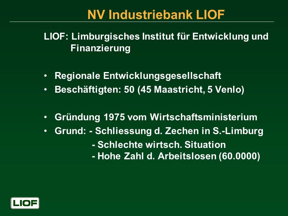 NV Industriebank LIOF LIOF: Limburgisches Institut für Entwicklung und Finanzierung Regionale Entwicklungsgesellschaft Beschäftigten: 50 (45 Maastrich