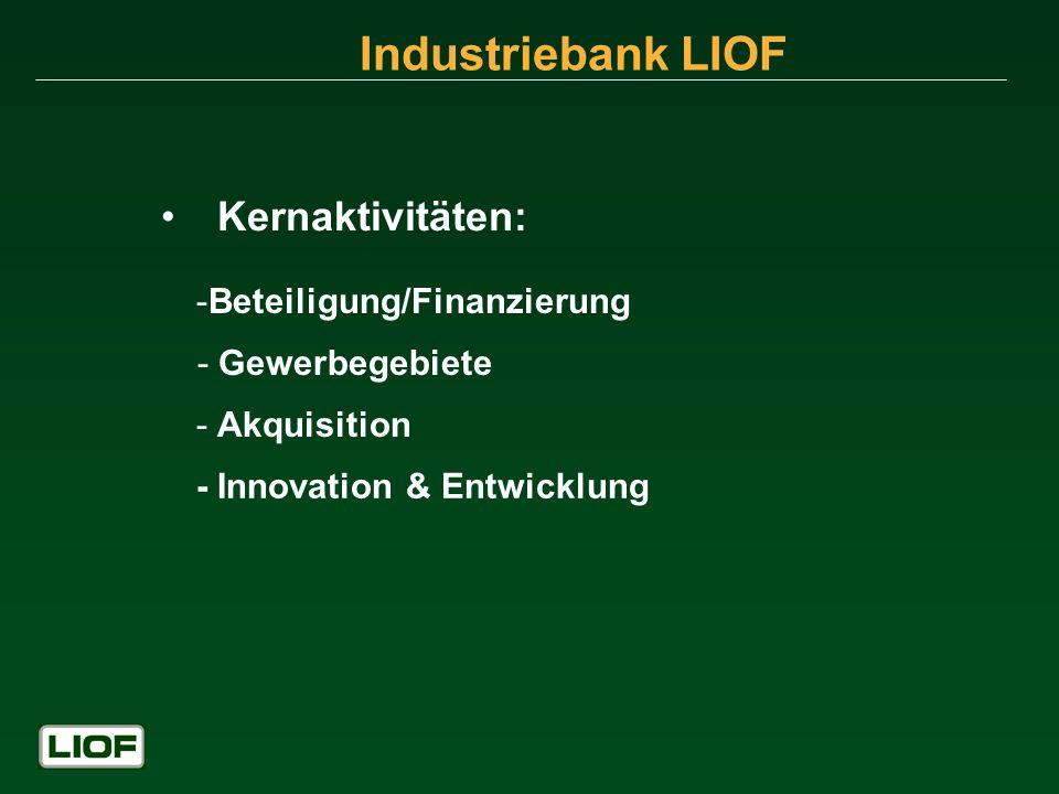 Industriebank LIOF Kernaktivitäten: -Beteiligung/Finanzierung - Gewerbegebiete - Akquisition - Innovation & Entwicklung