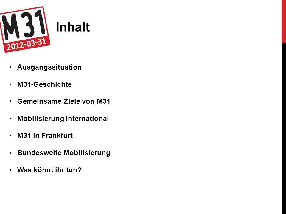 Inhalt Ausgangssituation M31-Geschichte Gemeinsame Ziele von M31 Mobilisierung International M31 in Frankfurt Bundesweite Mobilisierung Was könnt ihr tun