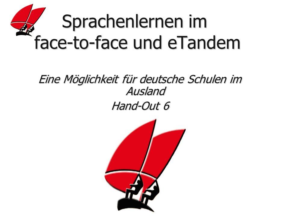 Sprachenlernen im face-to-face und eTandem Sprachenlernen im face-to-face und eTandem Eine Möglichkeit für deutsche Schulen im Ausland Hand-Out 6
