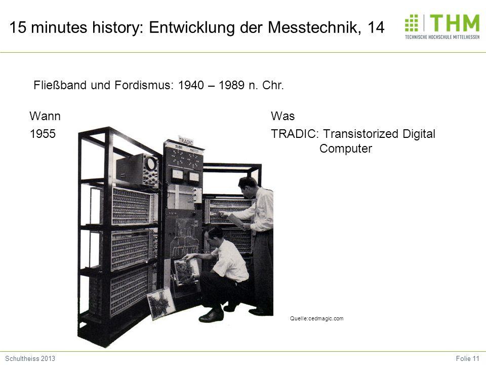 Folie 11Schultheiss 2013 15 minutes history: Entwicklung der Messtechnik, 14 Wann 1955 Was TRADIC: Transistorized Digital Computer Fließband und Fordi