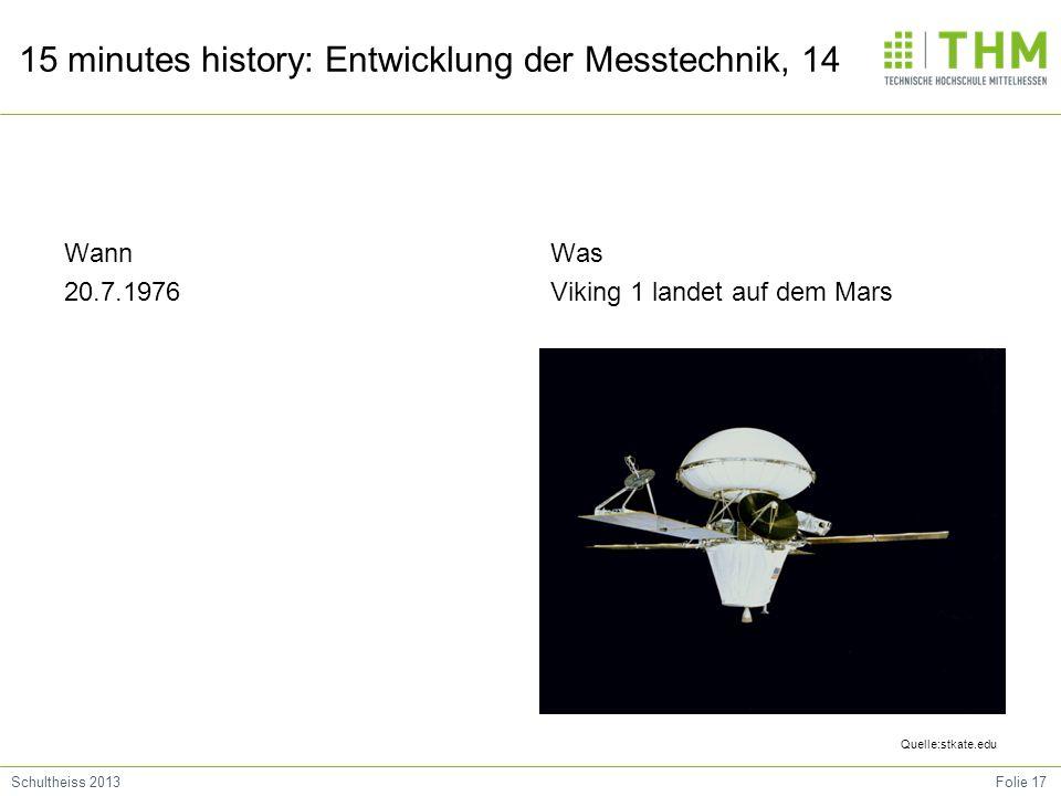 Folie 17Schultheiss 2013 15 minutes history: Entwicklung der Messtechnik, 14 Wann 20.7.1976 Was Viking 1 landet auf dem Mars Quelle:stkate.edu