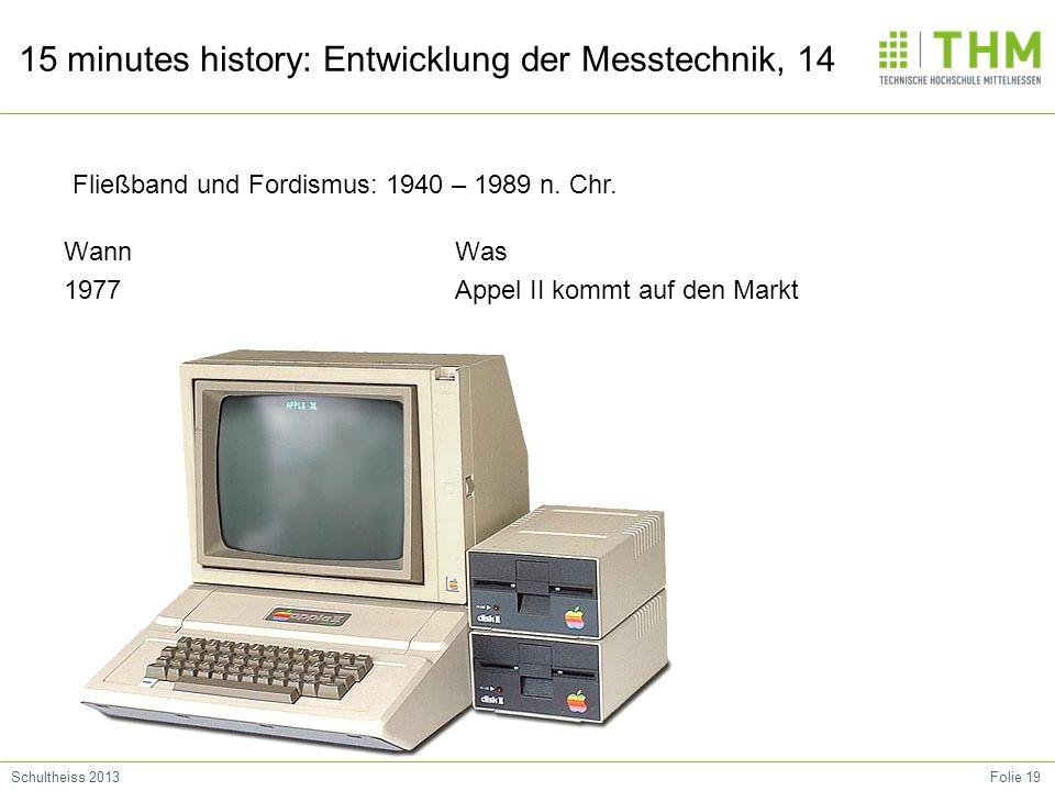 Folie 19Schultheiss 2013 15 minutes history: Entwicklung der Messtechnik, 14 Wann 1977 Was Appel II kommt auf den Markt Fließband und Fordismus: 1940