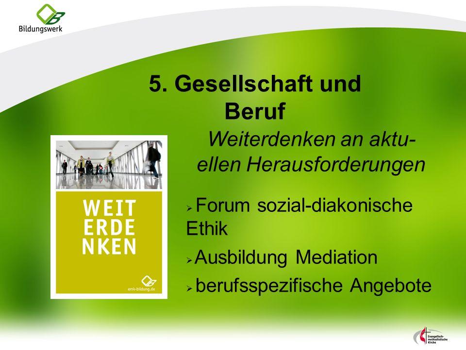 5. Gesellschaft und Beruf Weiterdenken an aktu- ellen Herausforderungen Forum sozial-diakonische Ethik Ausbildung Mediation berufsspezifische Angebote