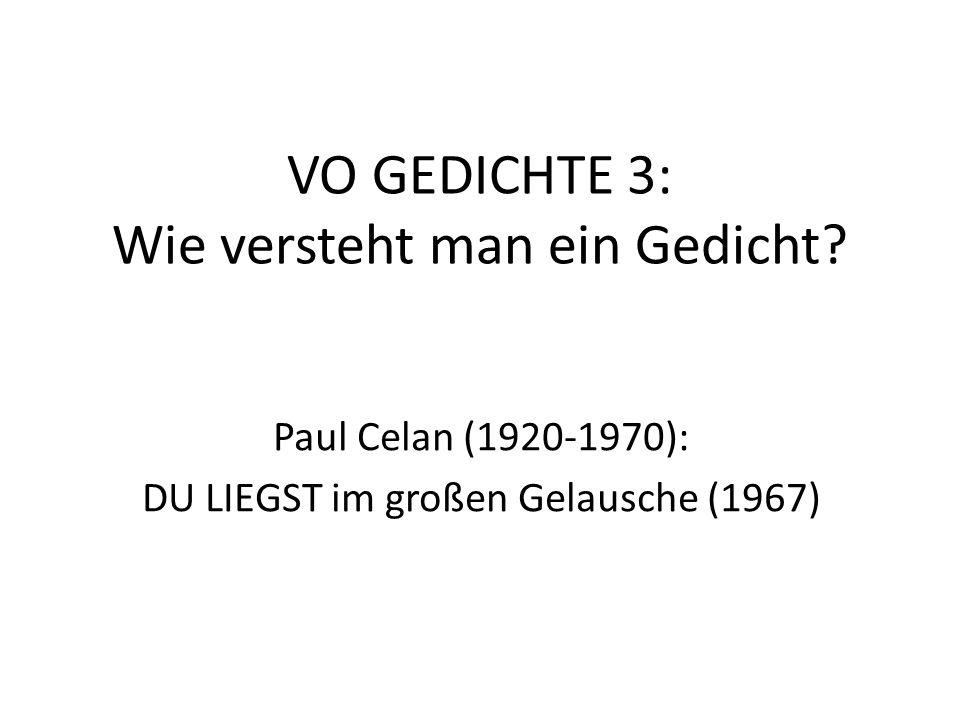 VO GEDICHTE 3: Wie versteht man ein Gedicht? Paul Celan (1920-1970): DU LIEGST im großen Gelausche (1967)