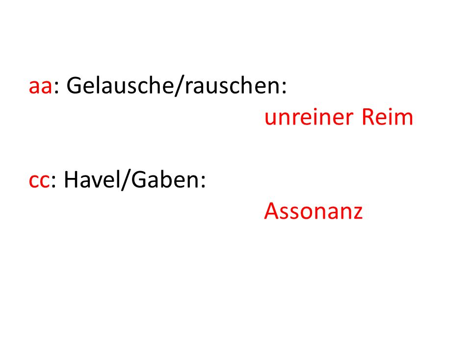 aa: Gelausche/rauschen: unreiner Reim cc: Havel/Gaben: Assonanz