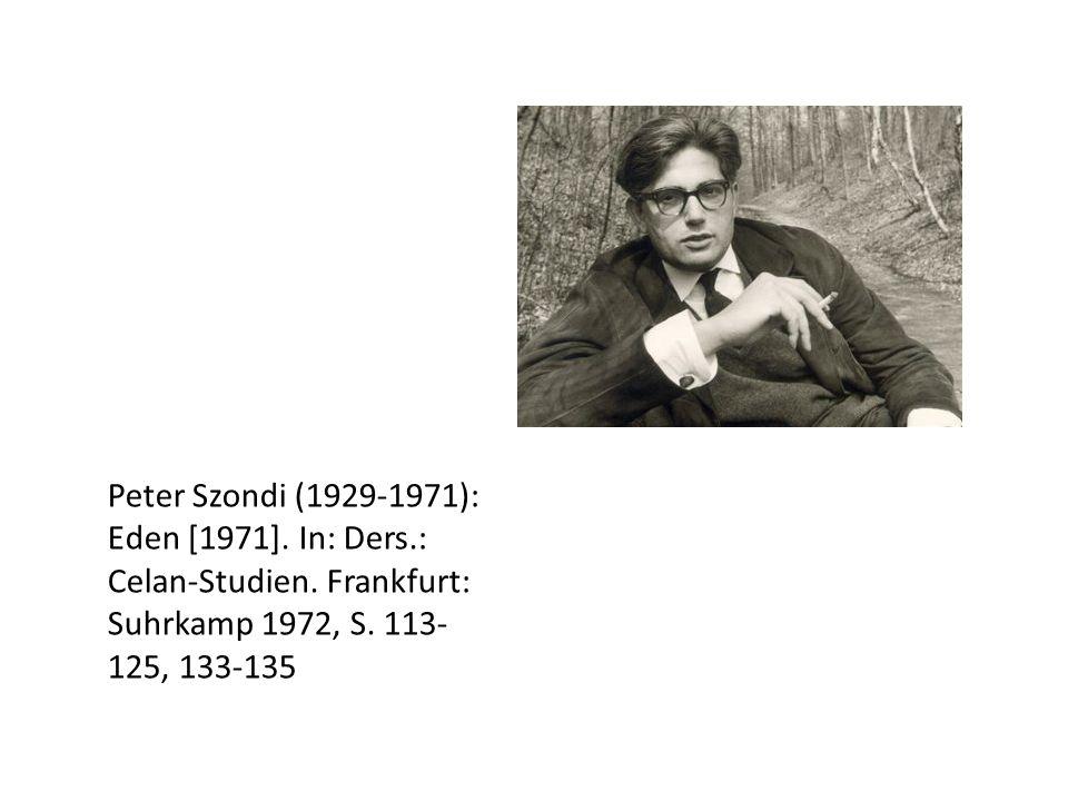 Peter Szondi (1929-1971): Eden [1971]. In: Ders.: Celan-Studien. Frankfurt: Suhrkamp 1972, S. 113- 125, 133-135