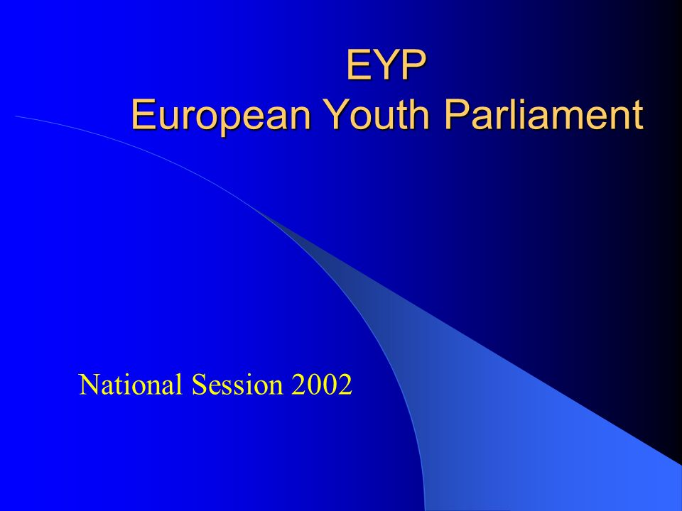 EYP European Youth Parliament National Session 2002