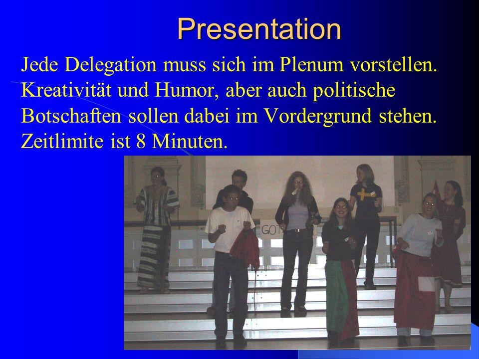 Presentation Jede Delegation muss sich im Plenum vorstellen.