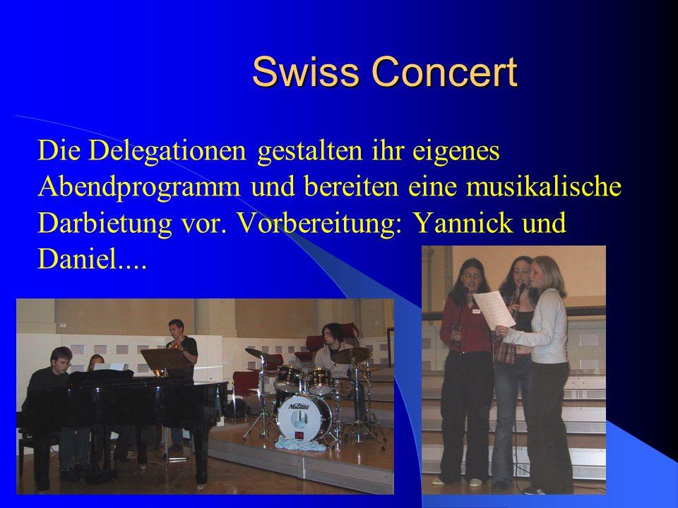 Swiss Concert Die Delegationen gestalten ihr eigenes Abendprogramm und bereiten eine musikalische Darbietung vor.