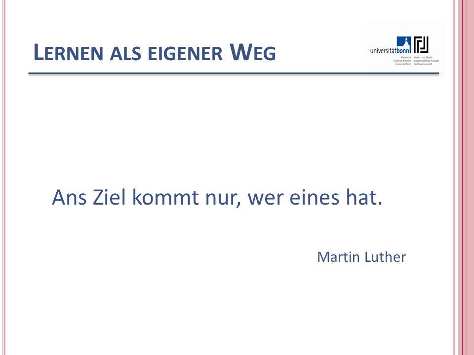 L ERNEN ALS EIGENER W EG Ans Ziel kommt nur, wer eines hat. Martin Luther