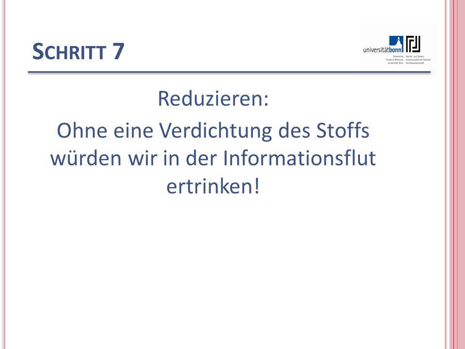 S CHRITT 7 Reduzieren: Ohne eine Verdichtung des Stoffs würden wir in der Informationsflut ertrinken!