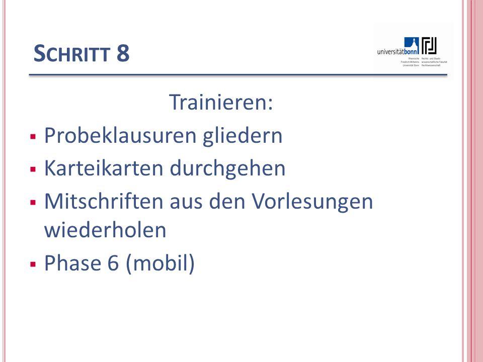 S CHRITT 8 Trainieren: Probeklausuren gliedern Karteikarten durchgehen Mitschriften aus den Vorlesungen wiederholen Phase 6 (mobil)