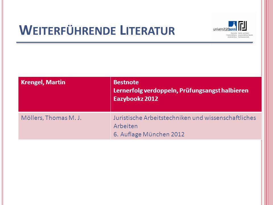 W EITERFÜHRENDE L ITERATUR Krengel, MartinBestnote Lernerfolg verdoppeln, Prüfungsangst halbieren Eazybookz 2012 Möllers, Thomas M.