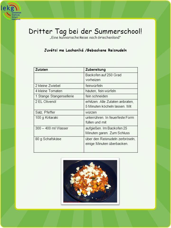 Dritter Tag bei der Summerschool! Eine kulinarische Reise nach Griechenland Juvétsi me Lachaniká /Gebackene Reisnudeln ZutatenZubereitung Backofen auf