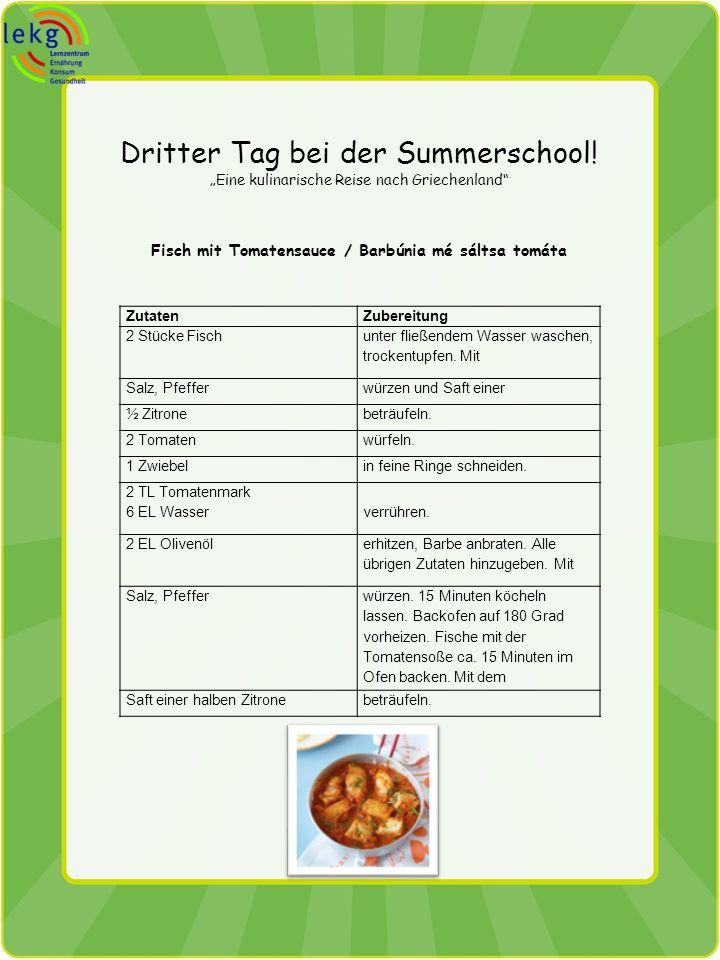 Dritter Tag bei der Summerschool! Eine kulinarische Reise nach Griechenland Fisch mit Tomatensauce / Barbúnia mé sáltsa tomáta ZutatenZubereitung 2 St