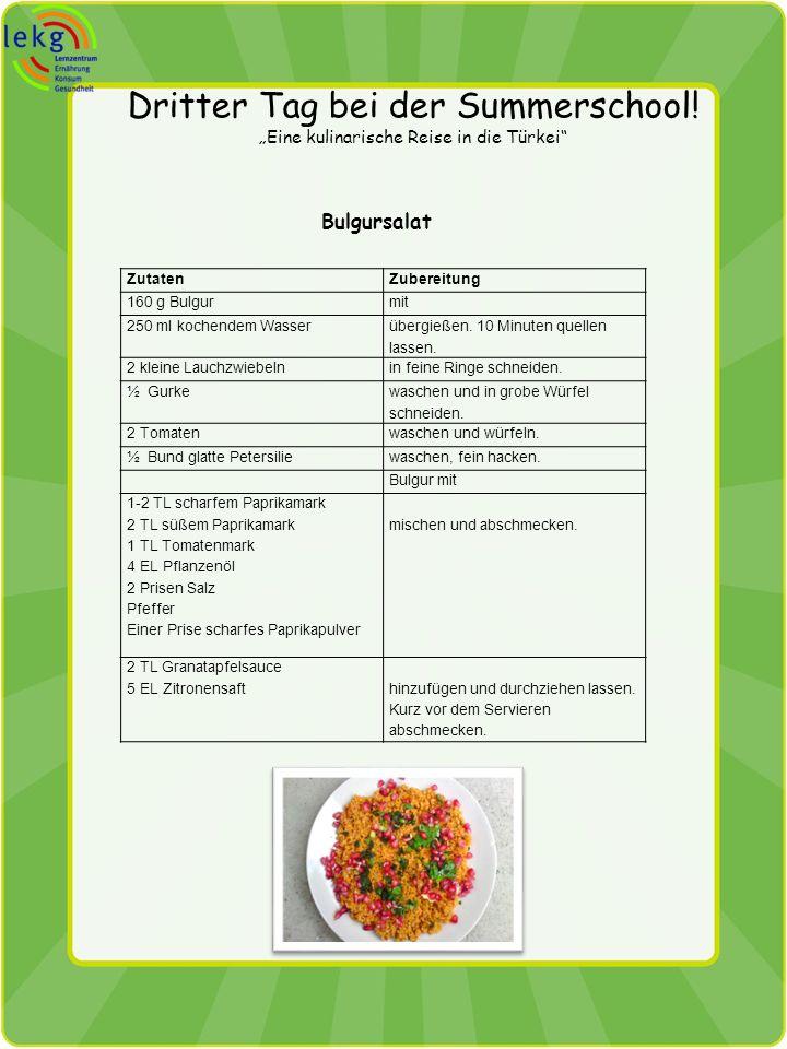 Dritter Tag bei der Summerschool! Eine kulinarische Reise in die Türkei Bulgursalat ZutatenZubereitung 160 g Bulgurmit 250 ml kochendem Wasser übergie