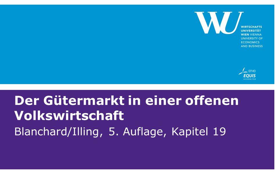 Der Gütermarkt in einer offenen Volkswirtschaft Blanchard/Illing, 5. Auflage, Kapitel 19