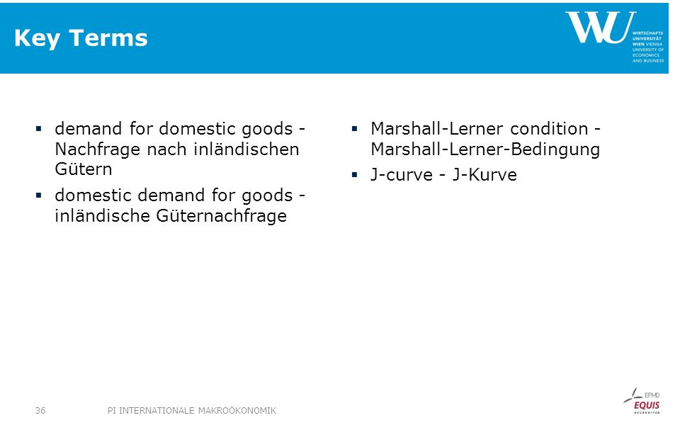 Key Terms demand for domestic goods - Nachfrage nach inländischen Gütern domestic demand for goods - inländische Güternachfrage Marshall-Lerner condit