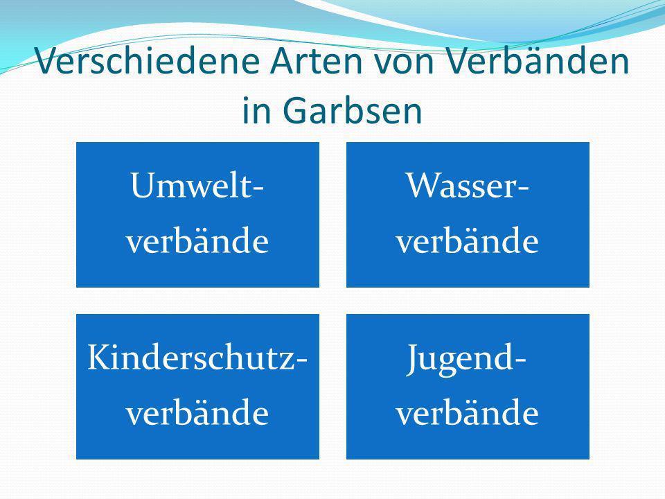 Verschiedene Arten von Verbänden in Garbsen Umwelt- verbände Wasser- verbände Kinderschutz- verbände Jugend- verbände