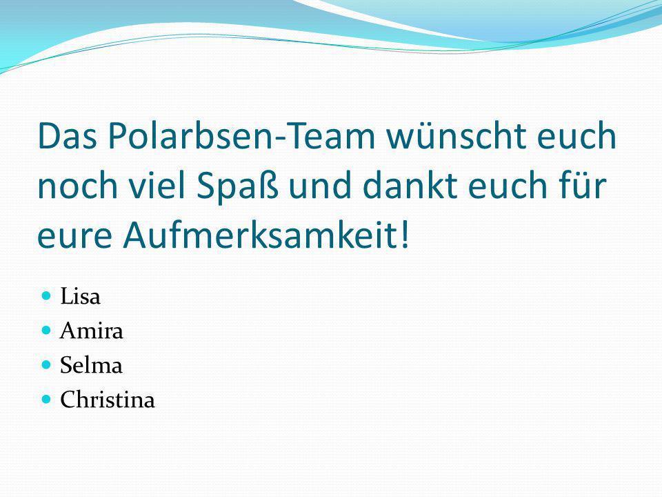 Das Polarbsen-Team wünscht euch noch viel Spaß und dankt euch für eure Aufmerksamkeit.