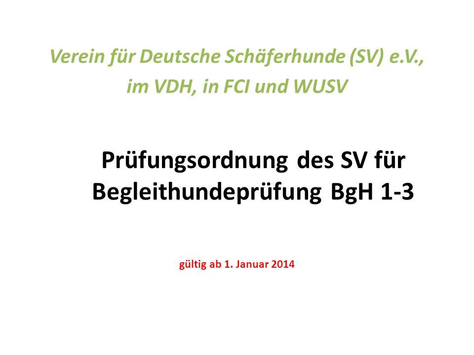 Prüfungsordnung des SV für Begleithundeprüfung BgH 1-3 Verein für Deutsche Schäferhunde (SV) e.V., im VDH, in FCI und WUSV gültig ab 1. Januar 2014