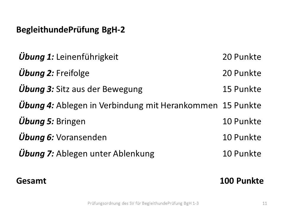 BegleithundePrüfung BgH-2 Übung 1: Leinenführigkeit 20 Punkte Übung 2: Freifolge 20 Punkte Übung 3: Sitz aus der Bewegung15 Punkte Übung 4: Ablegen in