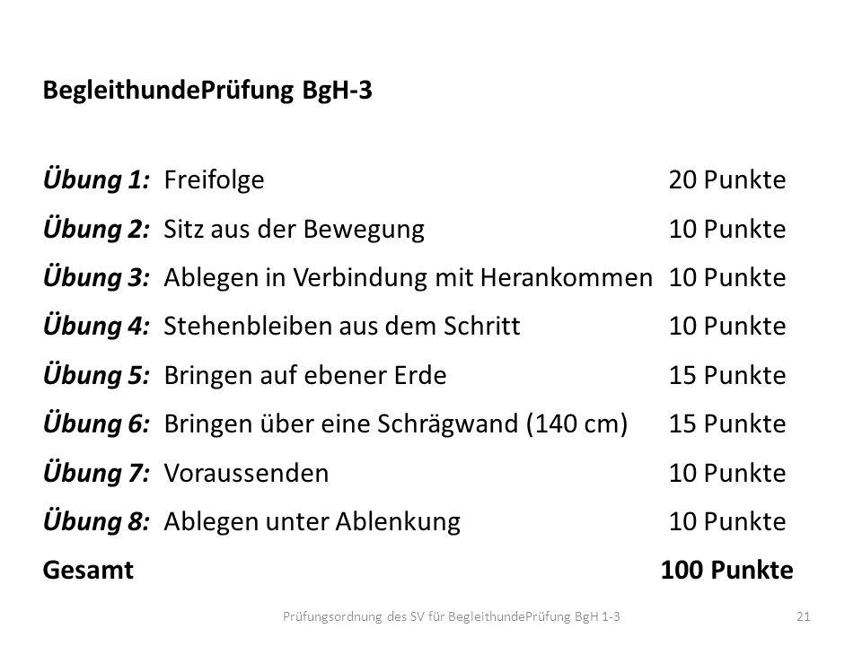 BegleithundePrüfung BgH-3 Übung 1: Freifolge 20 Punkte Übung 2: Sitz aus der Bewegung 10 Punkte Übung 3: Ablegen in Verbindung mit Herankommen 10 Punk