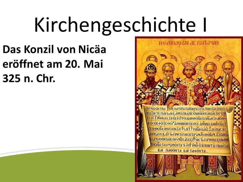Kirchengeschichte I Das Konzil von Nicäa eröffnet am 20. Mai 325 n. Chr.