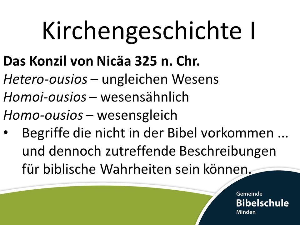 Kirchengeschichte I Das Konzil von Nicäa 325 n. Chr. Hetero-ousios – ungleichen Wesens Homoi-ousios – wesensähnlich Homo-ousios – wesensgleich Begriff