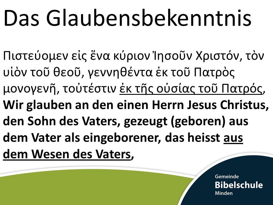 Das Glaubensbekenntnis Πιστεύομεν ες να κύριον ησον Χριστόν, τν υν το θεο, γεννηθέντα κ το Πατρς μονογεν, τοτέστιν κ τς οσίας το Πατρός, Wir glauben a
