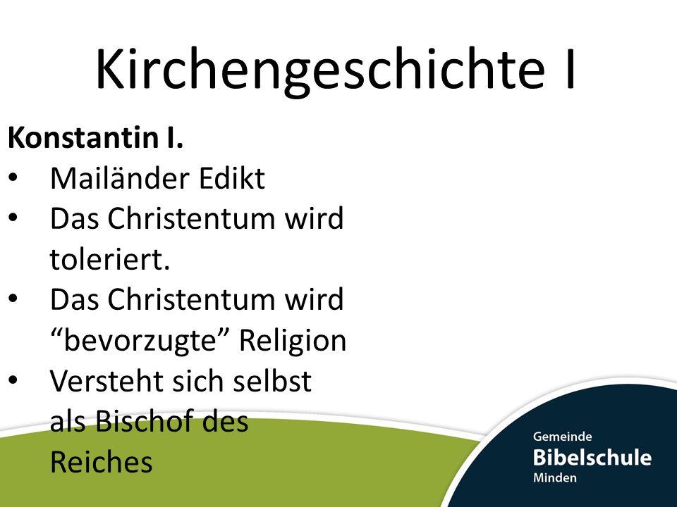 Kirchengeschichte I Konstantin I. Mailänder Edikt Das Christentum wird toleriert. Das Christentum wird bevorzugte Religion Versteht sich selbst als Bi