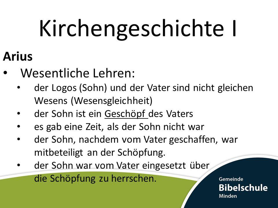 Kirchengeschichte I Arius Wesentliche Lehren: der Sohn ist ein Wesen zwischen Gottheit und Menschheit.
