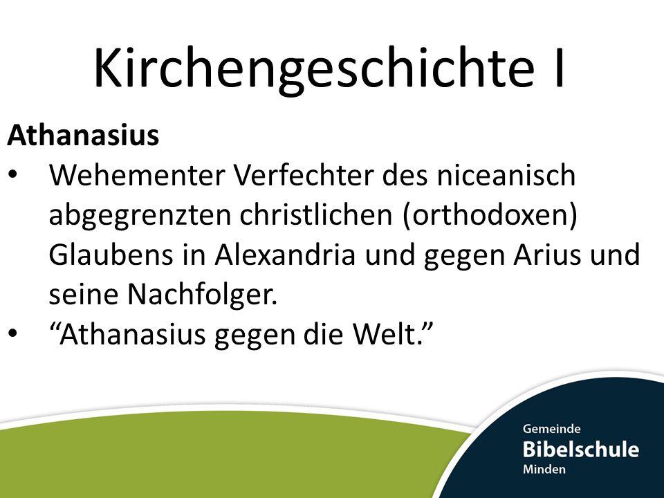 Kirchengeschichte I Athanasius Wehementer Verfechter des niceanisch abgegrenzten christlichen (orthodoxen) Glaubens in Alexandria und gegen Arius und