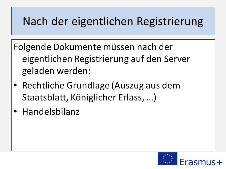 Nach der eigentlichen Registrierung Folgende Dokumente müssen nach der eigentlichen Registrierung auf den Server geladen werden: Rechtliche Grundlage (Auszug aus dem Staatsblatt, Königlicher Erlass, …) Handelsbilanz