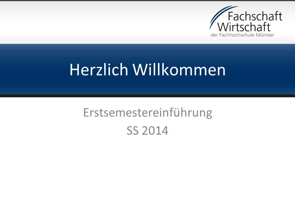 Herzlich Willkommen Erstsemestereinführung SS 2014
