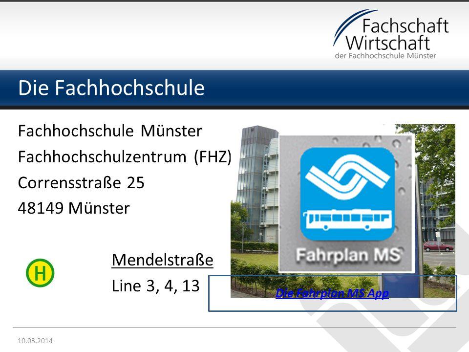 Die Fachhochschule Fachhochschule Münster Fachhochschulzentrum (FHZ) Corrensstraße 25 48149 Münster Mendelstraße Line 3, 4, 13 10.03.2014 Die Fahrplan MS App