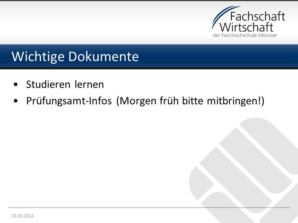 Wichtige Dokumente Studieren lernen Prüfungsamt-Infos (Morgen früh bitte mitbringen!) 10.03.2014